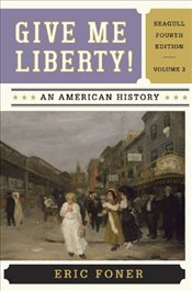 Give Me Liberty! An American History, Vol. 2 : From 1865 - Foner, Eric