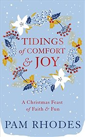 Tidings of Comfort and Joy : A Christmas Feast of Faith and Fun - Rhodes, Pam