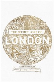 Secret Lore of London - Matthews, John