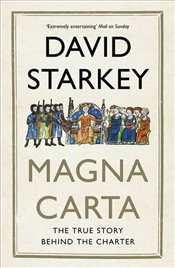 Magna Carta : The True Story Behind the Charter - Starkey, David