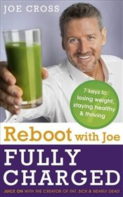 Reboot with Joe : Fully Charged - 7 Keys to Losing Weight, Staying Healthy and Thriving - Cross, Joe