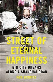 Street of Eternal Happiness : Big City Dreams Along a Shanghai Road - Schmitz, Rob