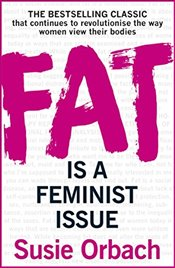 Fat Is A Feminist Issue - Orbach, Susie