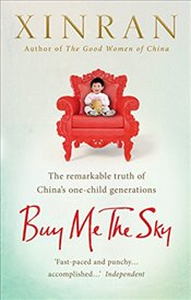 Buy Me the Sky : The remarkable truth of Chinas one-child generations - Xinran,