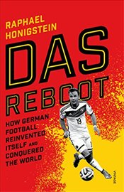 Das Reboot : How German Football Reinvented Itself and Conquered the World - Honigstein, Raphael