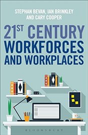 21st Century Workforces and Workplaces - Bevan, Stephen