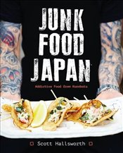 Junk Food Japan : Addictive Food from Kurobuta - Hallsworth, Scott