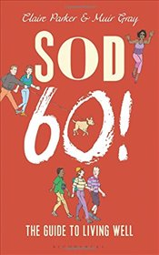 Sod Sixty! : The Guide to Living Well - Parker, Dr Claire