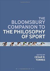 Bloomsbury Companion to the Philosophy of Sport (Bloomsbury Companions) - Torres, Cesar R.
