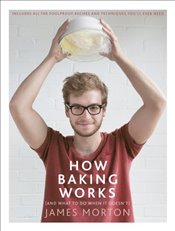 How Baking Works: ...And what to do if it doesnt - Morton, James