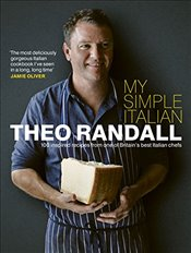 My Simple Italian: 100 inspired recipes from one of Britains best Italian chefs - Randall, Theo