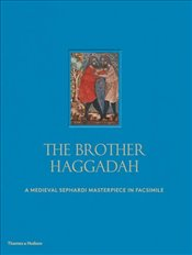 Brother Haggadah : A Medieval Sephardi Masterpiece in Facsimile - Epstein, Raphael Loewe and Jeremy Schonfield Marc Michael