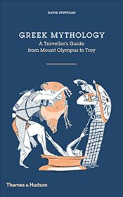 Greek Mythology : A Travellers Guide from Mount Olympus to Troy - Stuttard, David
