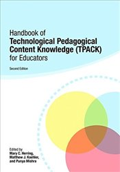 Handbook of Technological Pedagogical Content Knowledge (TPACK) for Educators - Herring, Mary C.