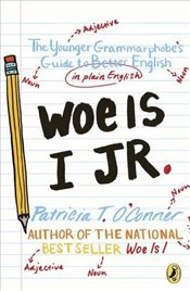Woe is I Jr. : The Younger Grammarphobes Guide to Better English in Plain English - OConner, Patricia T.