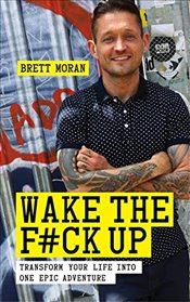 Wake the F**k Up - Moran, Brett