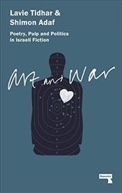 Art And  War : Poetry Pulp and Politics in Israeli Fiction - Tidhar, Lavie