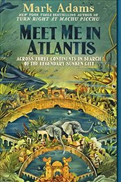 Meet Me in Atlantis : Across Three Continents in Search of the Legendary Sunken City - Adams, Mark