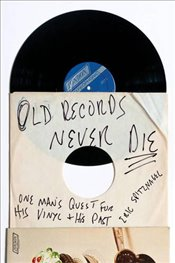 Old Records Never Die : One Mans Quest for His Vinyl and His Past - Spitznagel, Eric