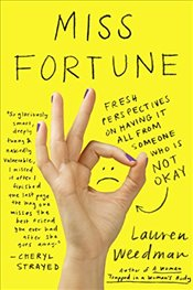 Miss Fortune : Fresh Perspectives on Having It All from Someone Who Is Not Okay - Weedman, Lauren