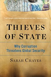 Thieves of State : Why Corruption Threatens Global Security - Chayes, Sarah