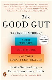Good Gut : Taking Control of Your Weight, Your Mood, and Your Long-Term Health - Sonnenburg, Justin
