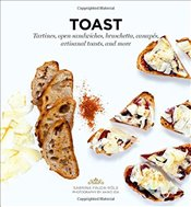Toast: Tartines, Open Sandwiches, Bruschetta, Canapes, Artisanal Toasts, and More - Fauda-Role, Sabrina