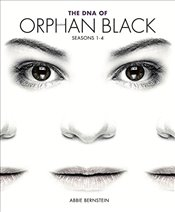 DNA of Orphan Black : Seasons 1-4 - Bernstein, Abbie