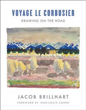 Voyage le Corbusier : Drawing on the Road - Brillhart, Jacob