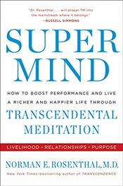 Super Mind : How to Boost Performance and Live a Richer and Happier Life Through  - Rosenthal, Norman E.