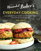 Minimalist Bakers Everyday Cooking: 101 Entirely Plant-Based, Mostly Gluten-Free, Easy and Deliciou - Shultz, Dana