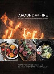 Around the Fire: Recipes for Inspired Grilling and Seasonal Feasting from Ox Restaurant - Denton, Greg