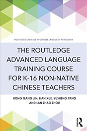Routledge Advanced Language Training Course for K-16 Non-native Chinese Teachers  - Jin, Hong Gang