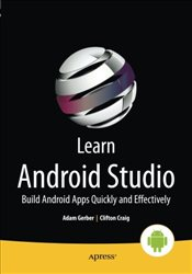 Learn Android Studio : Build Android Apps Quickly and Effectively - Craig, Clifton