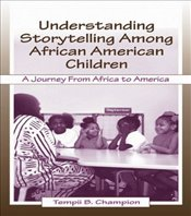 Understanding Storytelling Among African American Children : A Journey From Africa To America - Champion, Tempii B.