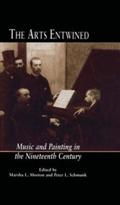 Arts Entwined : Music and Painting in the Nineteenth Century  - Morton, Marsha