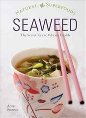 Seaweed : Natural Superfoods : The Secret Key to Vibrant Health - Brunner, Anne