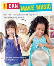 I Can Make Music : Play and Learn Activities to Empower Children Through Music - Shehan-Campbell, Patricia