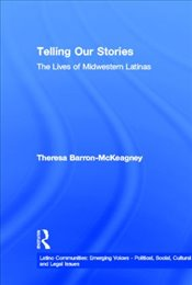 Telling Our Stories : The Lives of Latina Women  - Baron-McKeagney, Theresa