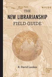 New Librarianship Field Guide - Lankes, R. David