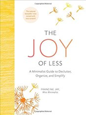 Joy of Less : A Minimalist Guide to Declutter, Organize, and Simplify - Jay, Francine