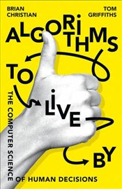 Algorithms To Live By :The Computer Science of Human Decisions - Christian, Brian