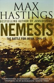 Nemesis: The Battle for Japan, 1944--45 - Hastings, Max