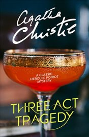Three Act Tragedy : A Classic Hercule Poirot Mystery - Christie, Agatha