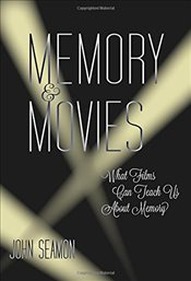 Memory and Movies : What Films Can Teach Us About Memory - Seamon, John