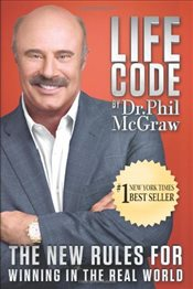 Life Code : The New Rules for Winning in the Real World - McGraw, Phillip C.
