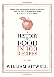 History of Food in 100 Recipes - Sitwell, William