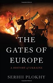 Gates of Europe : A History of Ukraine -