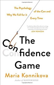 Confidence Game : The Psychology of the Con and Why We Fall for it ... Every Time - Konnikova, Maria