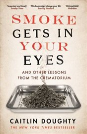Smoke Gets in Your Eyes : And Other Lessons from the Crematorium - Doughty, Caitlin